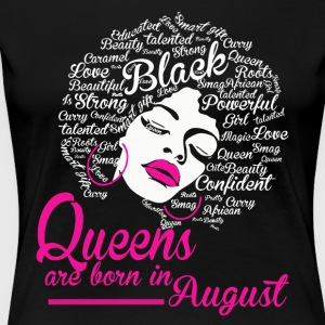 Queens Are Born In August Strong Black Women - Women's Premium T-Shirt
