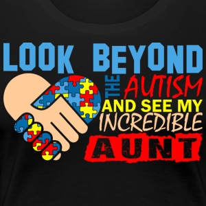 Look Beyond Autism And See My Incredible Aunt - Women's Premium T-Shirt