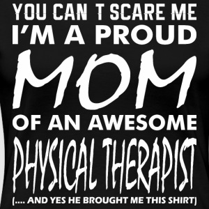 Cant Scare Me Proud Mom Awesome Physical Therapist - Women's Premium T-Shirt