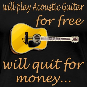 Will Play Acoustic Guitar For Free Quit For Money - Women's Premium T-Shirt