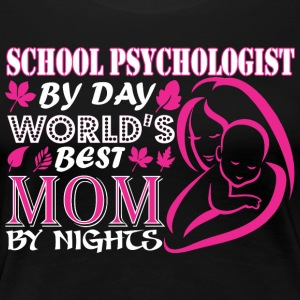 School Psychologist By Day Worlds Best Mom Night - Women's Premium T-Shirt