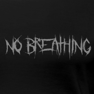 NO BREATHING - Women's Premium T-Shirt
