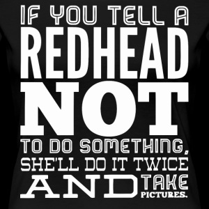 If you tell a Redhead not to do something