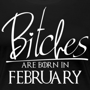Bitches Are Born In February