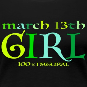 March 13th Girl - 100% Natural