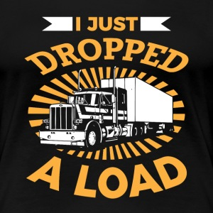 Funny Truck Driver Gift I Just Dropped A Load Truck