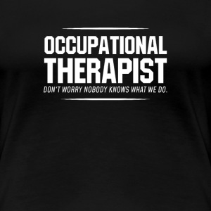 Occupational Therapist Gift Don't Worry Nobody Knows What We Do