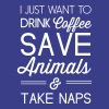 I just want to drink coffee save animals take naps - Women's Premium T-Shirt