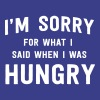 I'm sorry for what I said when I was hungry - Women's Premium T-Shirt