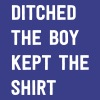 Ditched the boy kept the shirt - Women's Premium T-Shirt