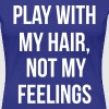 Play with my hair not my feelings - Women's Premium T-Shirt