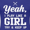 Softball. I play like a girl try and keep up - Women's Premium T-Shirt