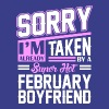Sorry Im Already Taken By A Super Hot February Boy - Women's Premium T-Shirt