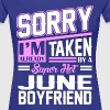 Sorry Im Already Taken By A Super Hot June Boyfrie - Women's Premium T-Shirt