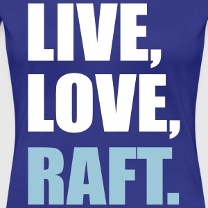 Live, Love, Raft - Women's Premium T-Shirt