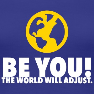 Be Yourself. The World Will Be Adjust! - Women's Premium T-Shirt