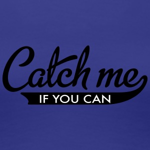 Catch me if you can - Women's Premium T-Shirt