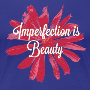 Imperfection is Beauty - Women's Premium T-Shirt