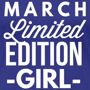 March Limited Edition Girl - Women's Premium T-Shirt