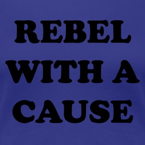 Rebel With A Cause - Women's Premium T-Shirt