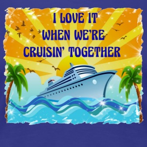 I Love It When We're Cruisin Together - Women's Premium T-Shirt