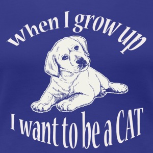 Puppy - When I Grow up I Want To Be A Cat Quotes - Women's Premium T-Shirt