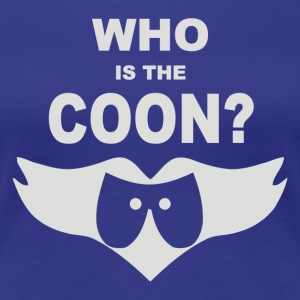 Who Is The Coon - Women's Premium T-Shirt