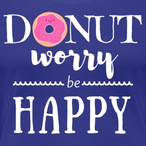 Donut Worry Be Happy - Women's Premium T-Shirt