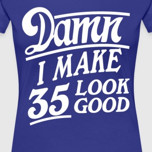 I make 35 look good - Women's Premium T-Shirt