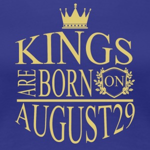 Kings are born on August 29 - Women's Premium T-Shirt