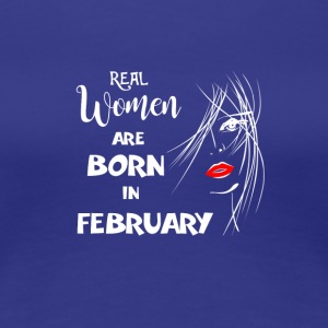Birthday Real Woman are born in February - born in - Women's Premium T-Shirt