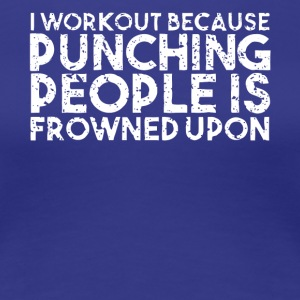 I Workout Punching People is Frowned Upon T Shirt - Women's Premium T-Shirt