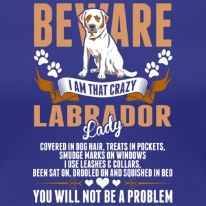 Beware I Am That Crazy Labrador Lady T Shirt - Women's Premium T-Shirt