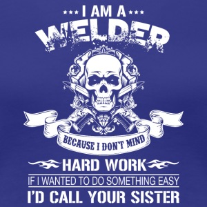 I Am A Welder T Shirt - Women's Premium T-Shirt