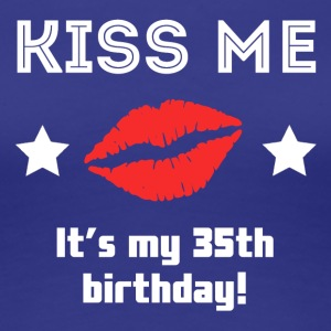 Kiss Me It's My 35th Birthday - Women's Premium T-Shirt