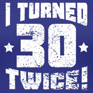 I Turned 30 Twice! 60th Birthday - Women's Premium T-Shirt