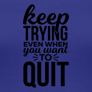 Never quit trying - Women's Premium T-Shirt