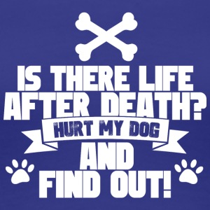 Hurt My Dog And Find Out - Women's Premium T-Shirt