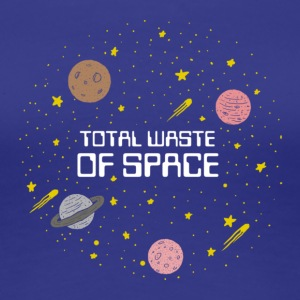 Total Waste Of Space - Women's Premium T-Shirt