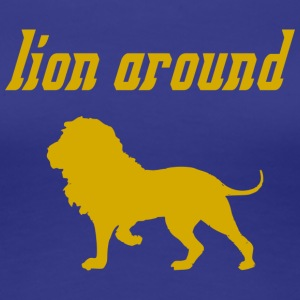 lion around - Women's Premium T-Shirt