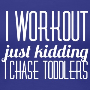 I workout, just kidding, I chase toddlers - Women's Premium T-Shirt
