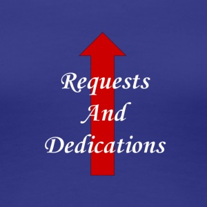 requests and dedications - Women's Premium T-Shirt
