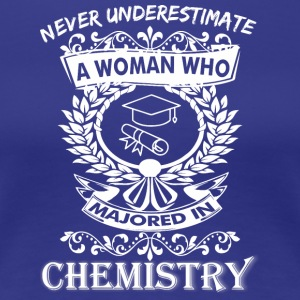 Never Underestimate Woman Who Majored Chemistry - Women's Premium T-Shirt