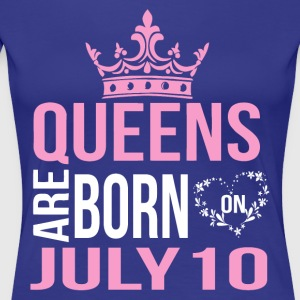Queens are born on July 10 - Women's Premium T-Shirt