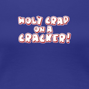 Holy Crap On A Cracker - Women's Premium T-Shirt