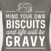Mind your own biscuits and life will be gravy - Women's Premium T-Shirt