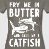 Fry me in butter and call me a catfish - Women's Premium T-Shirt
