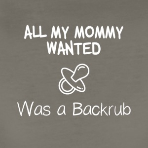 All my mommy wanted was a backrub - Women's Premium T-Shirt
