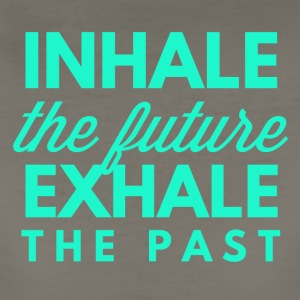 Inhale the future, exhale the past - Women's Premium T-Shirt