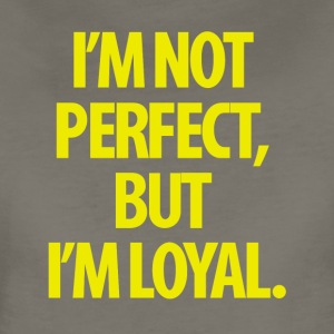 I'm Not Perfect But I'm Loyal - Women's Premium T-Shirt